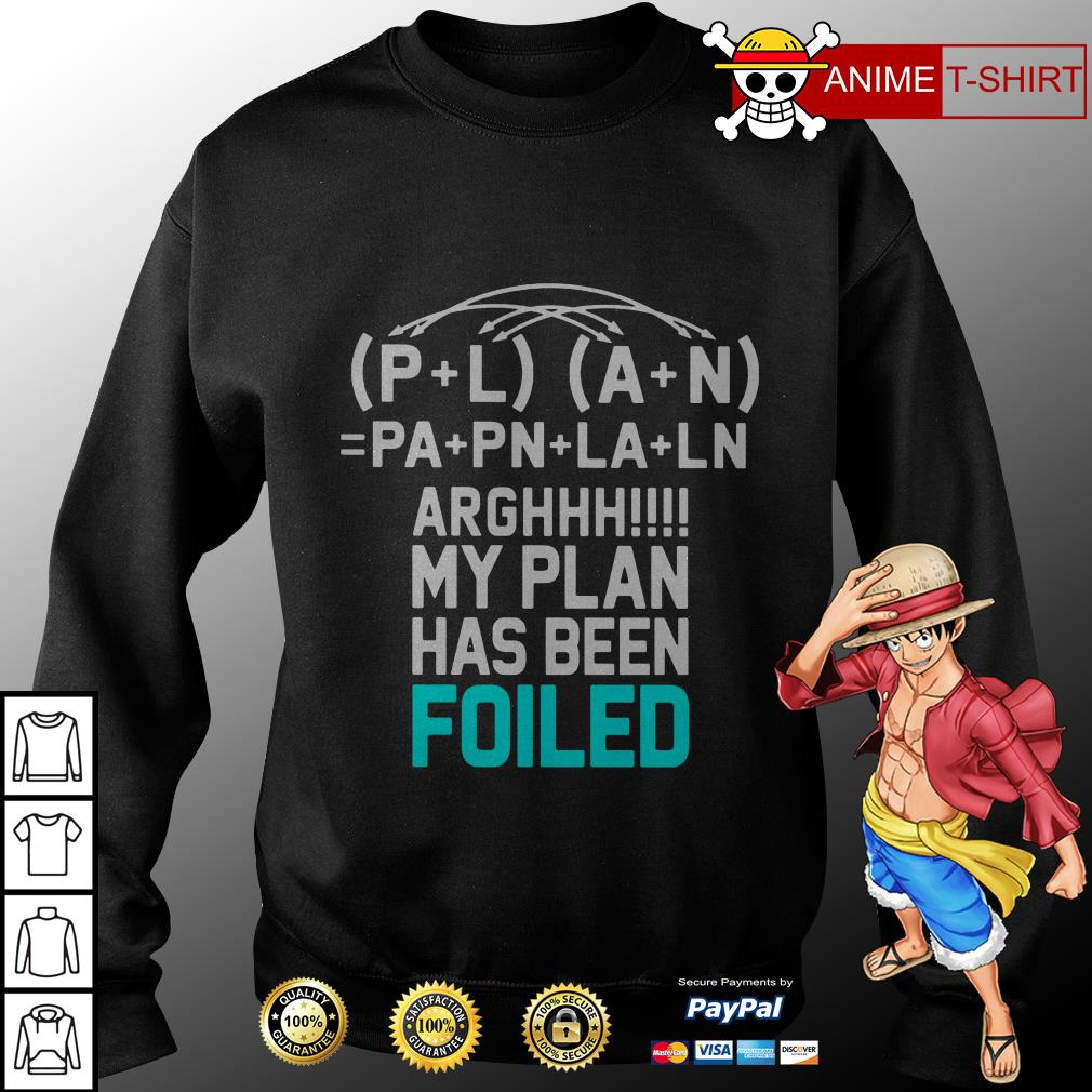 (P+L) (A+N) =PA+PN+LA+LN arghhhh my plan has been foiled sweater