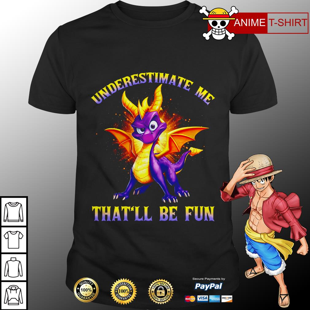 Spyro Underestimate me that'll be fun shirt