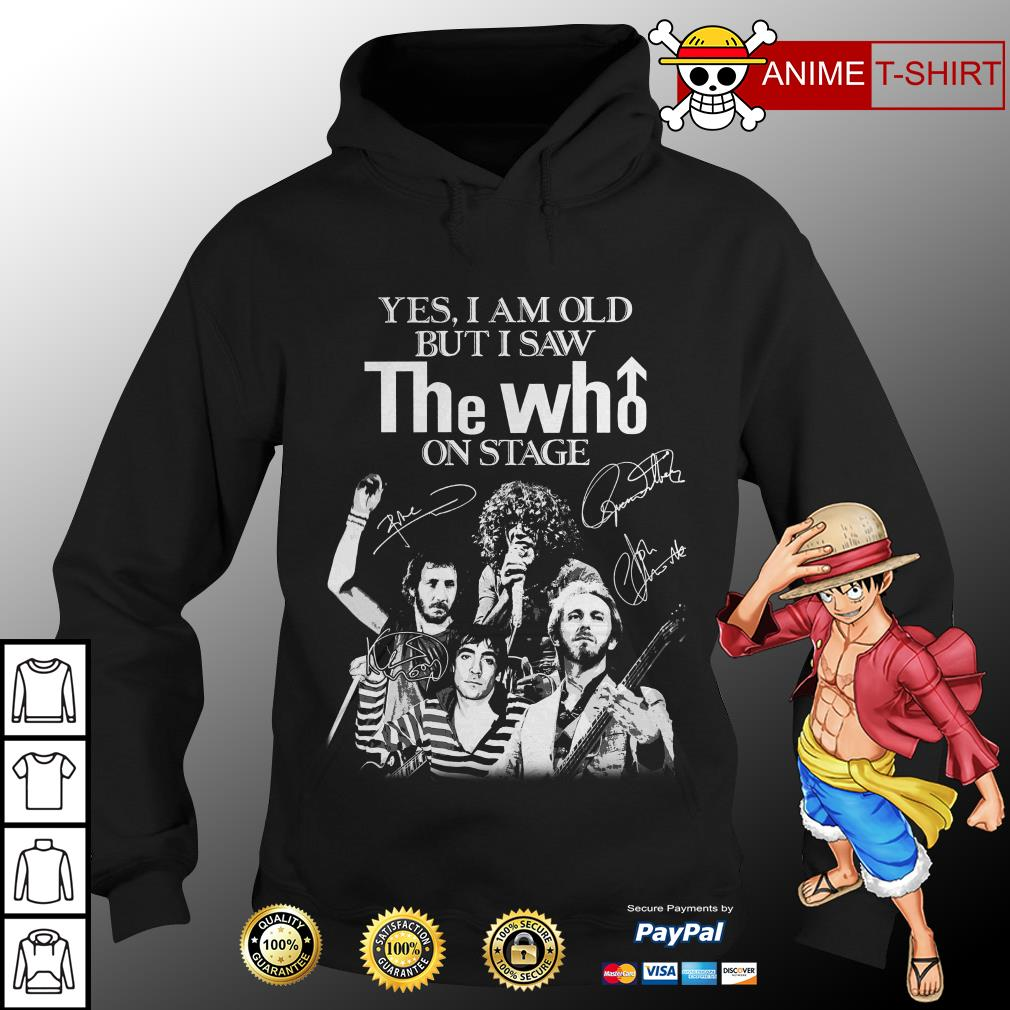 Yes I am old but I saw The Who on stage signature hoodie