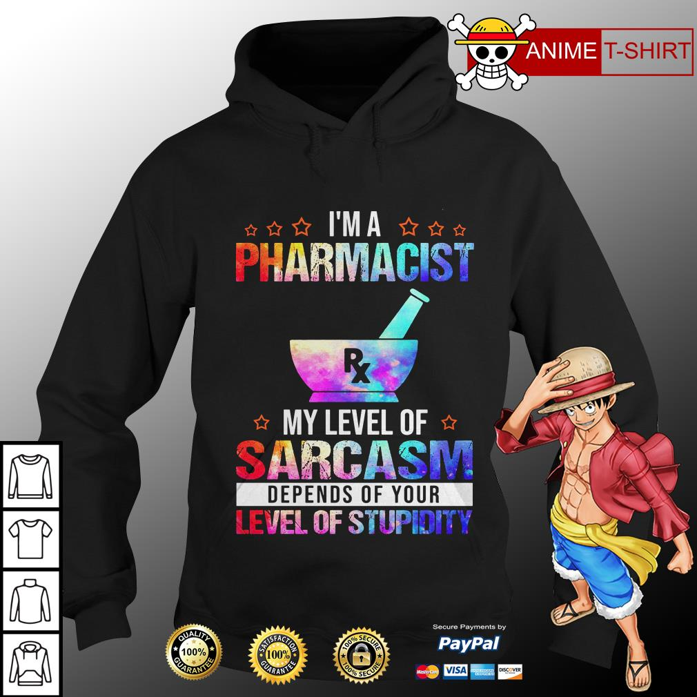 I'm a pharmacist my level of sarcasm depends of your hoodie