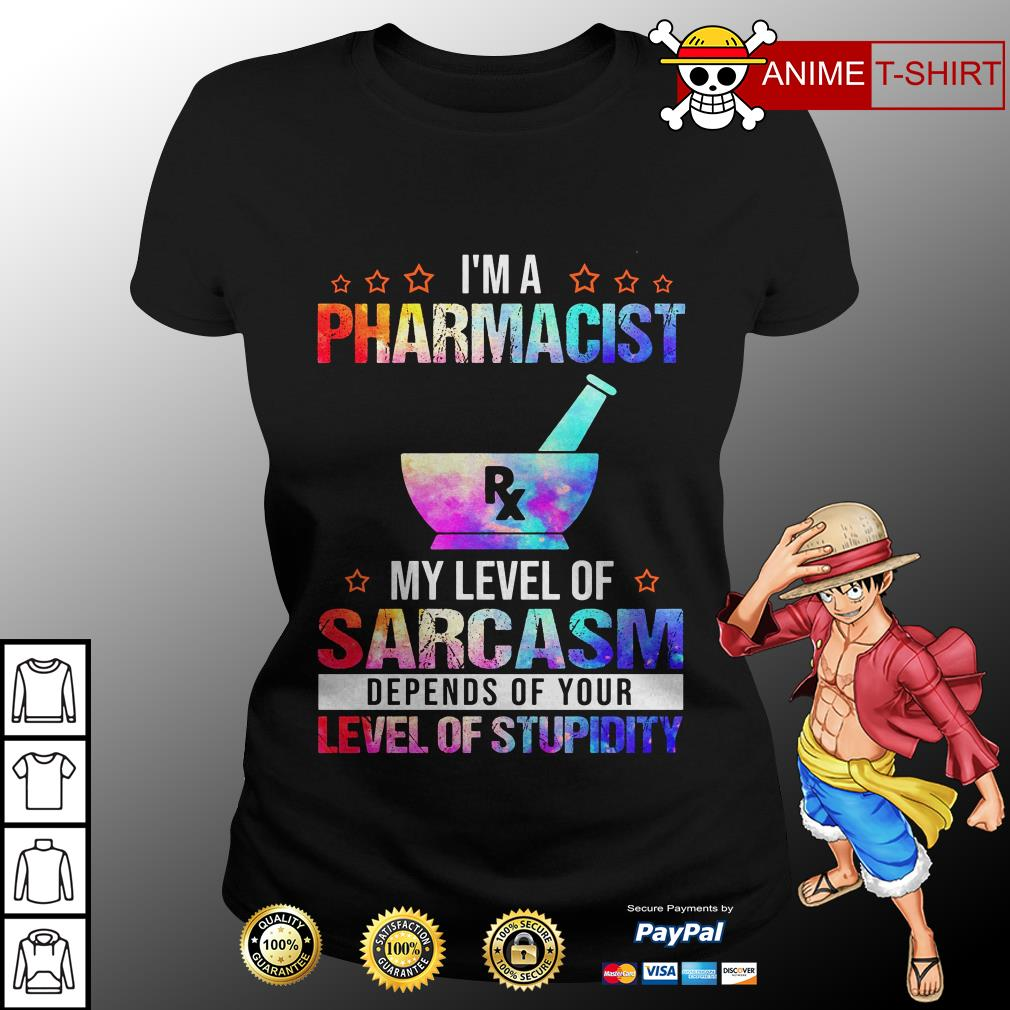 I'm a pharmacist my level of sarcasm depends of your ladies tee