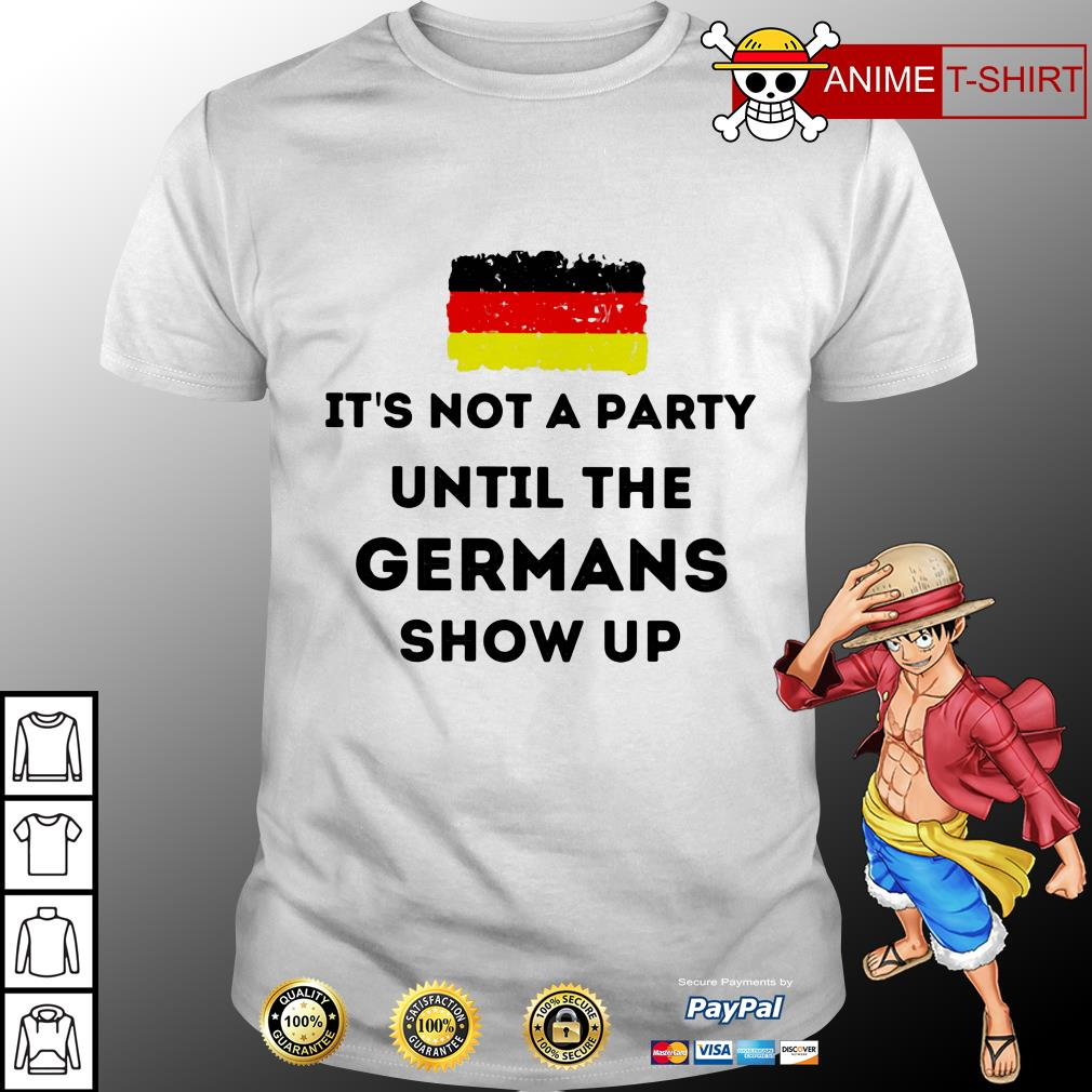 It's not a party until the Germans show up shirt