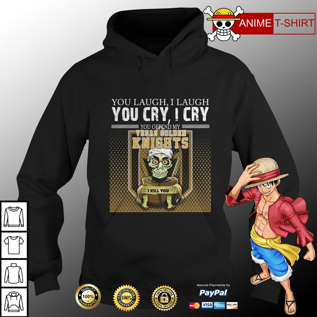Jeff Dunham You Laugh I Laugh You Cry I Cry You Offend My Vegas Golden Knights I Kill You hoodie