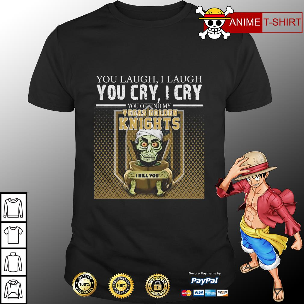 Jeff Dunham You Laugh I Laugh You Cry I Cry You Offend My Vegas Golden Knights I Kill You shirt