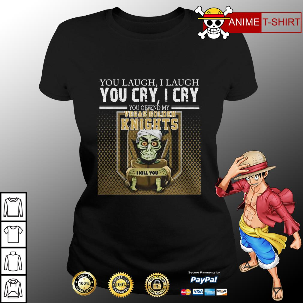 Jeff Dunham You Laugh I Laugh You Cry I Cry You Offend My Vegas Golden Knights I Kill You ladies tee