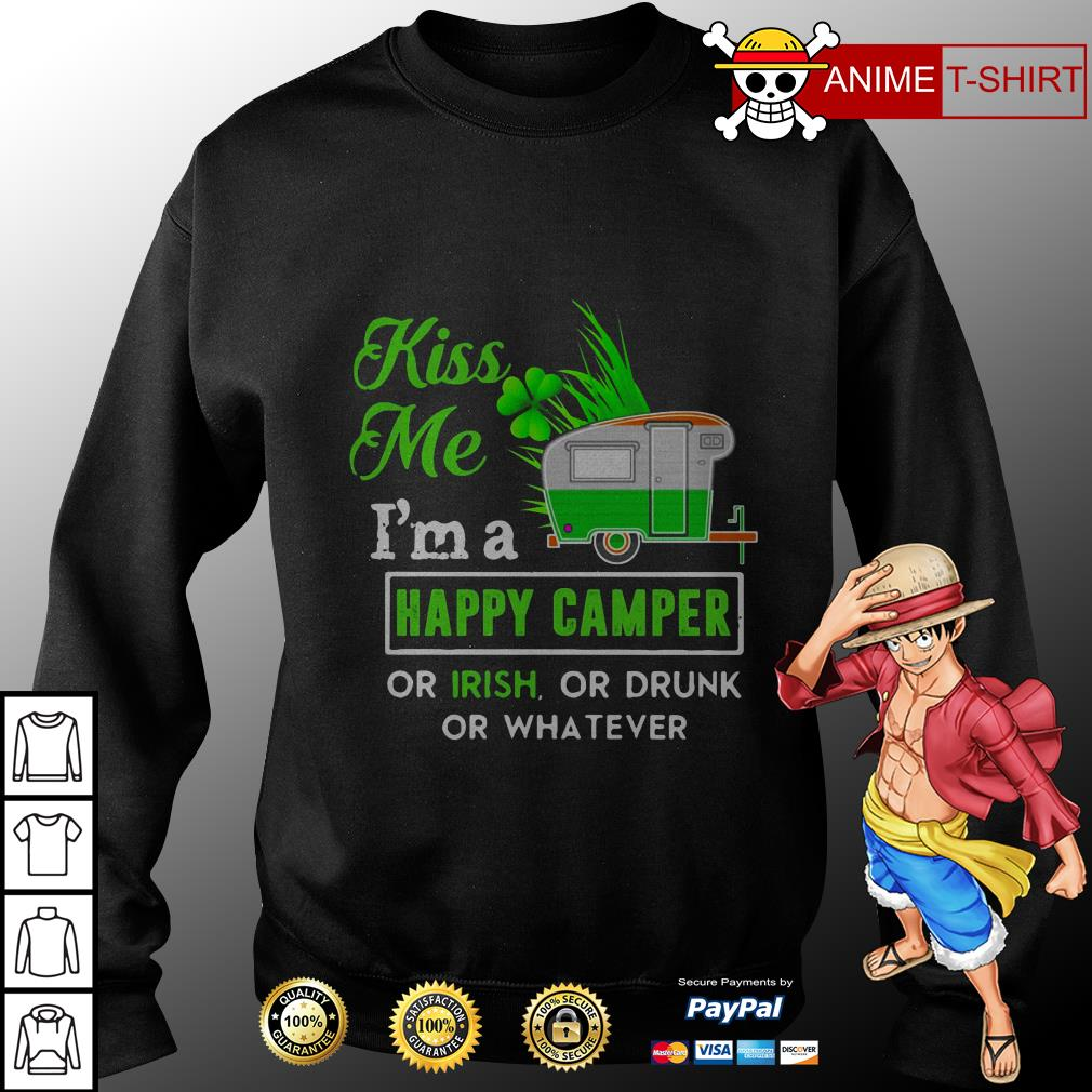 Kiss me I'm a happy camper or irish or drunk sweater