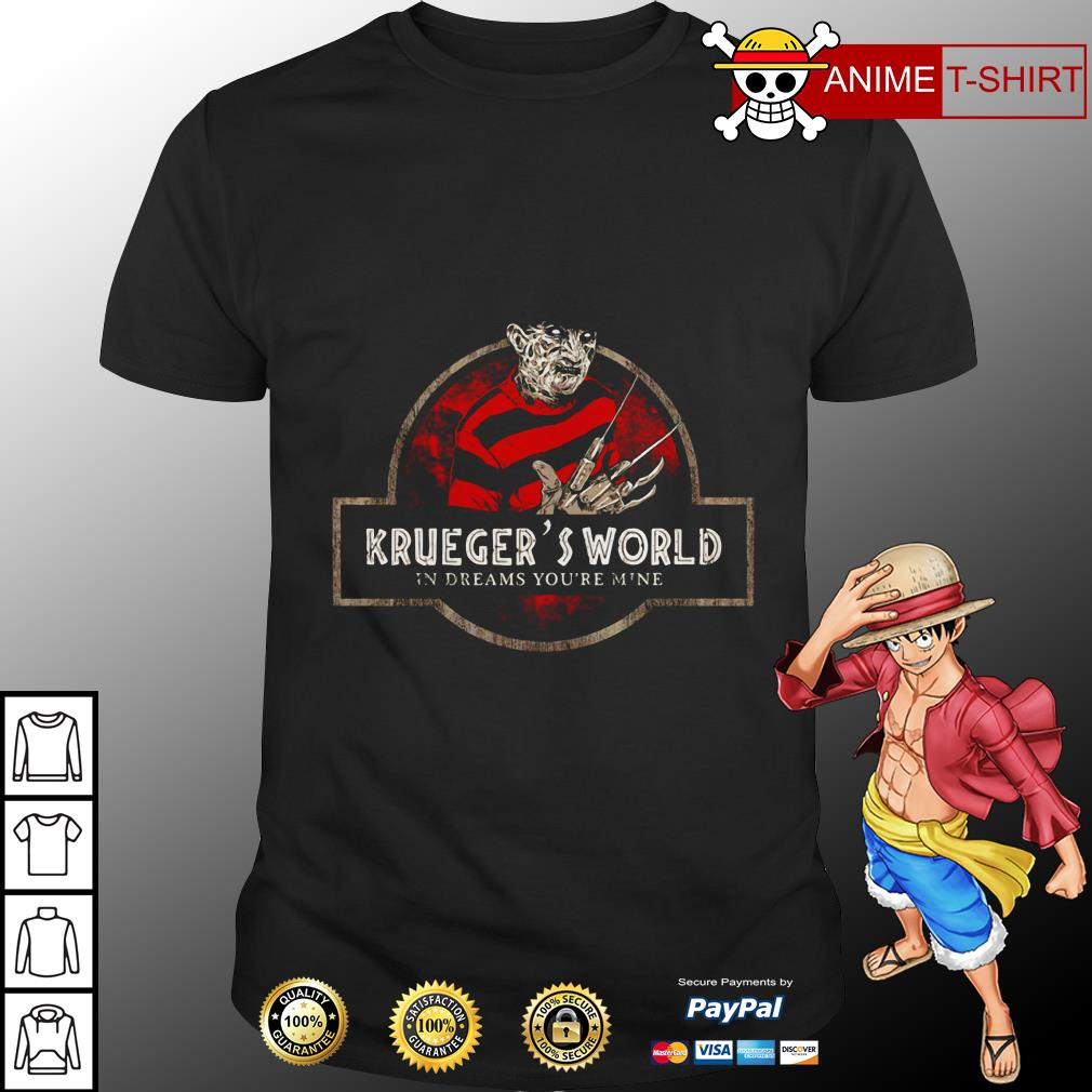 Krueger's World In Dreams You're Mine Shirt