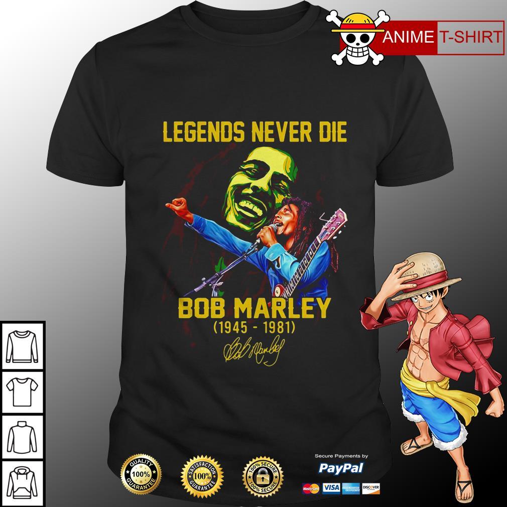Legends Never Die Bob Marley 1945 1981 Signature Shirt