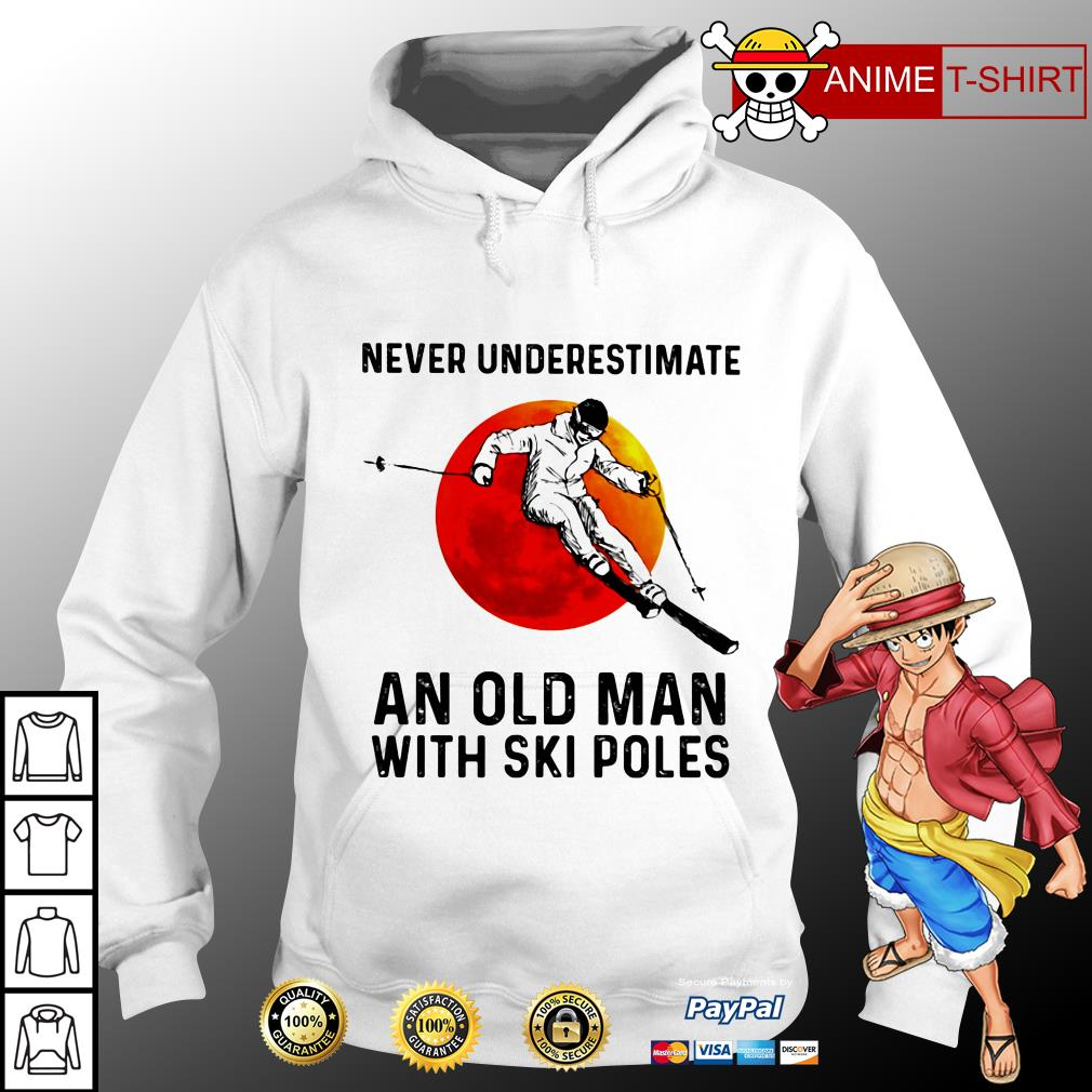 Never underestimate an old man with ski poles hoodie