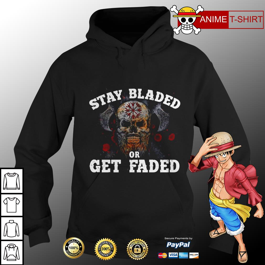 Stay bladed or get faded hoodie