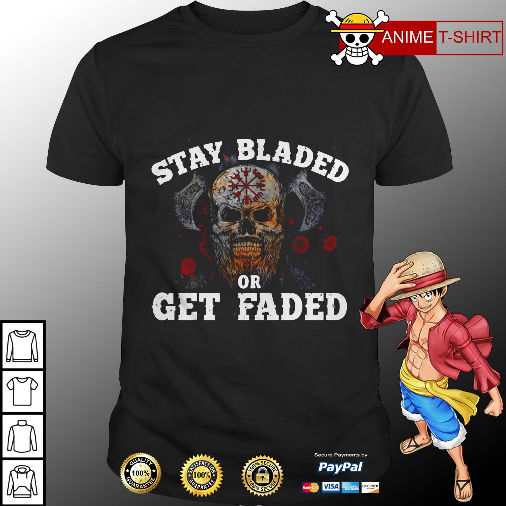 Stay bladed or get faded shirt