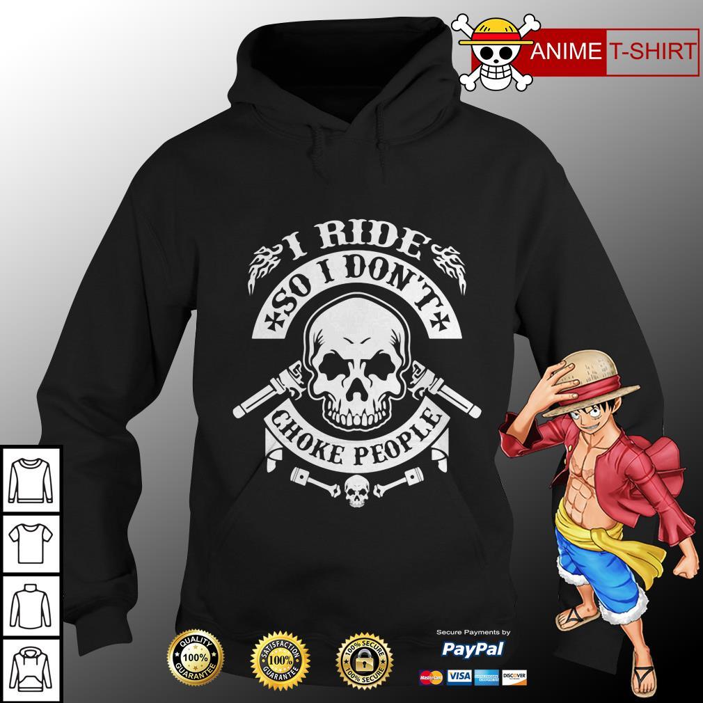The Skull I ride so I don't choke people hoodie