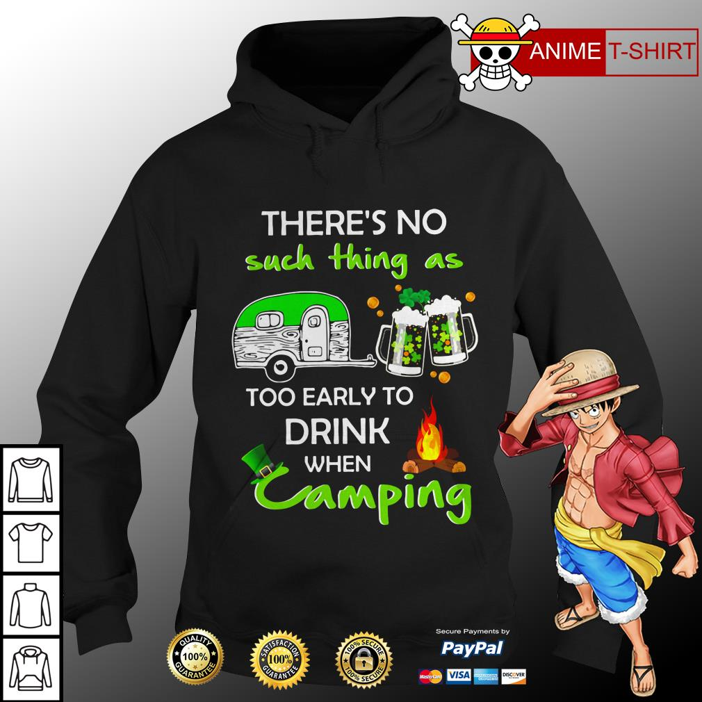 There's no such thing as too early to drink when camping hoodie
