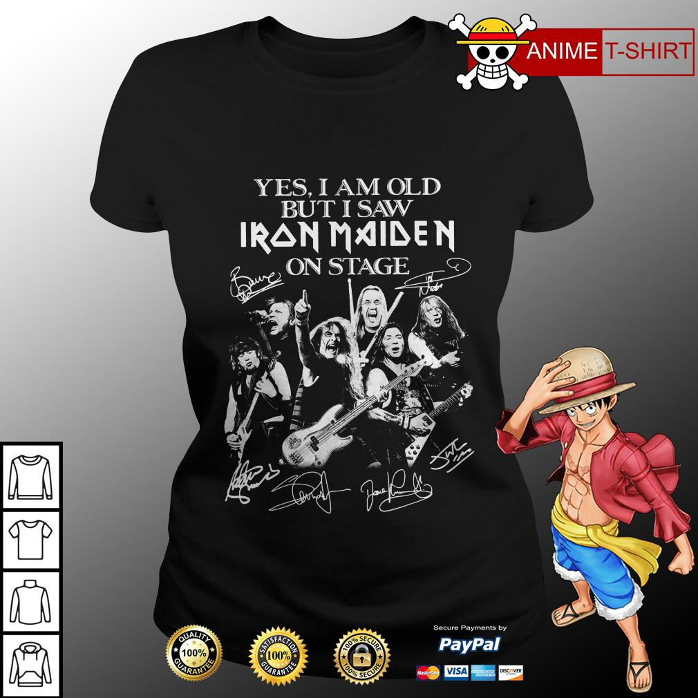 Yes I am old but I saw Iron maiden on stage signature ladies tee