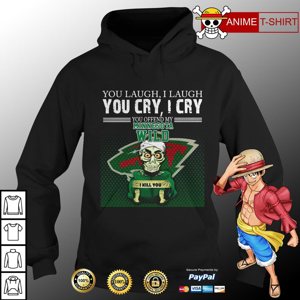 You laugh I laugh you cry I cry you offend my minnesota wild hoodie