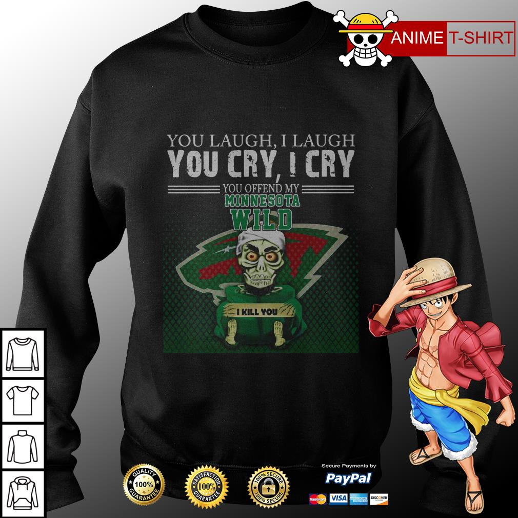 You laugh I laugh you cry I cry you offend my minnesota wild sweater