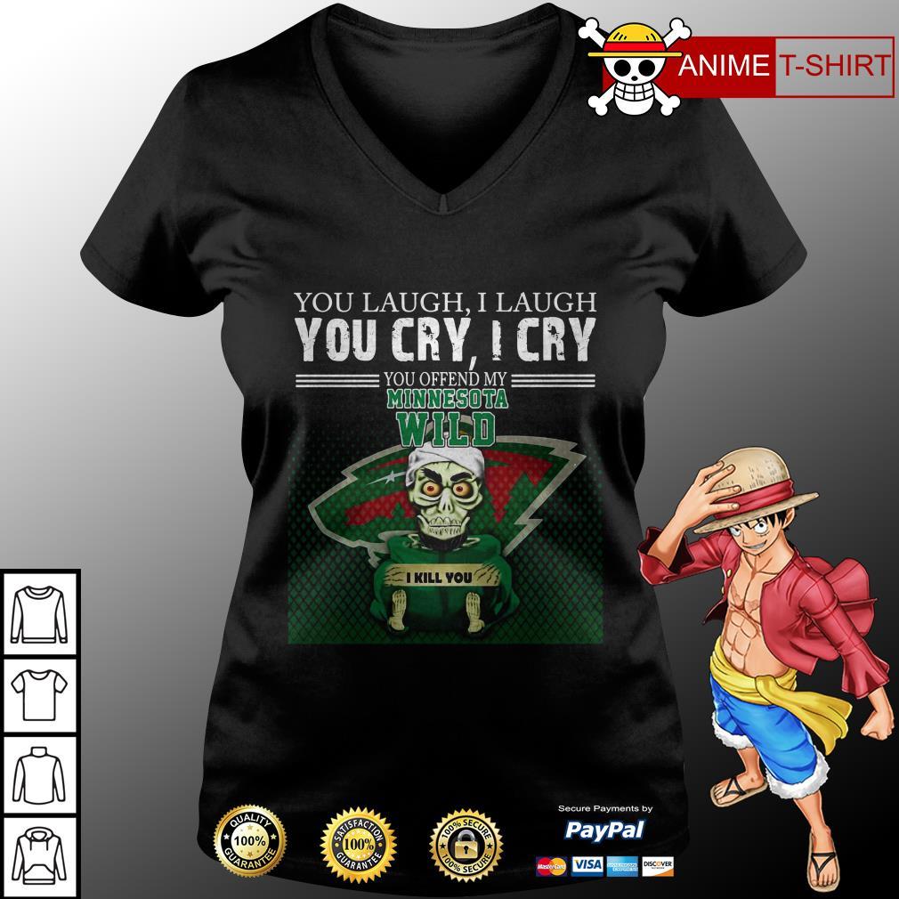 You laugh I laugh you cry I cry you offend my minnesota wild v-neck t-shirt