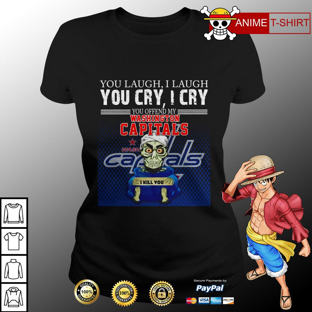 You laugh I laugh you cry I cry you offend my washington capitals ladies tee