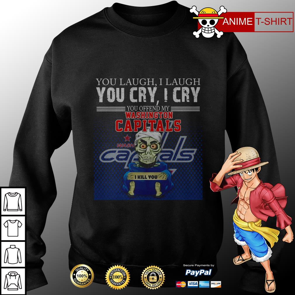 You laugh I laugh you cry I cry you offend my washington capitals sweater