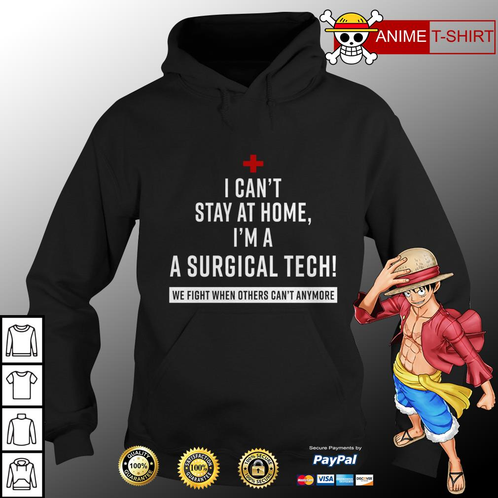 Official I can't stay at home I'm a surgical tech we fight when others can't anymore hoodie