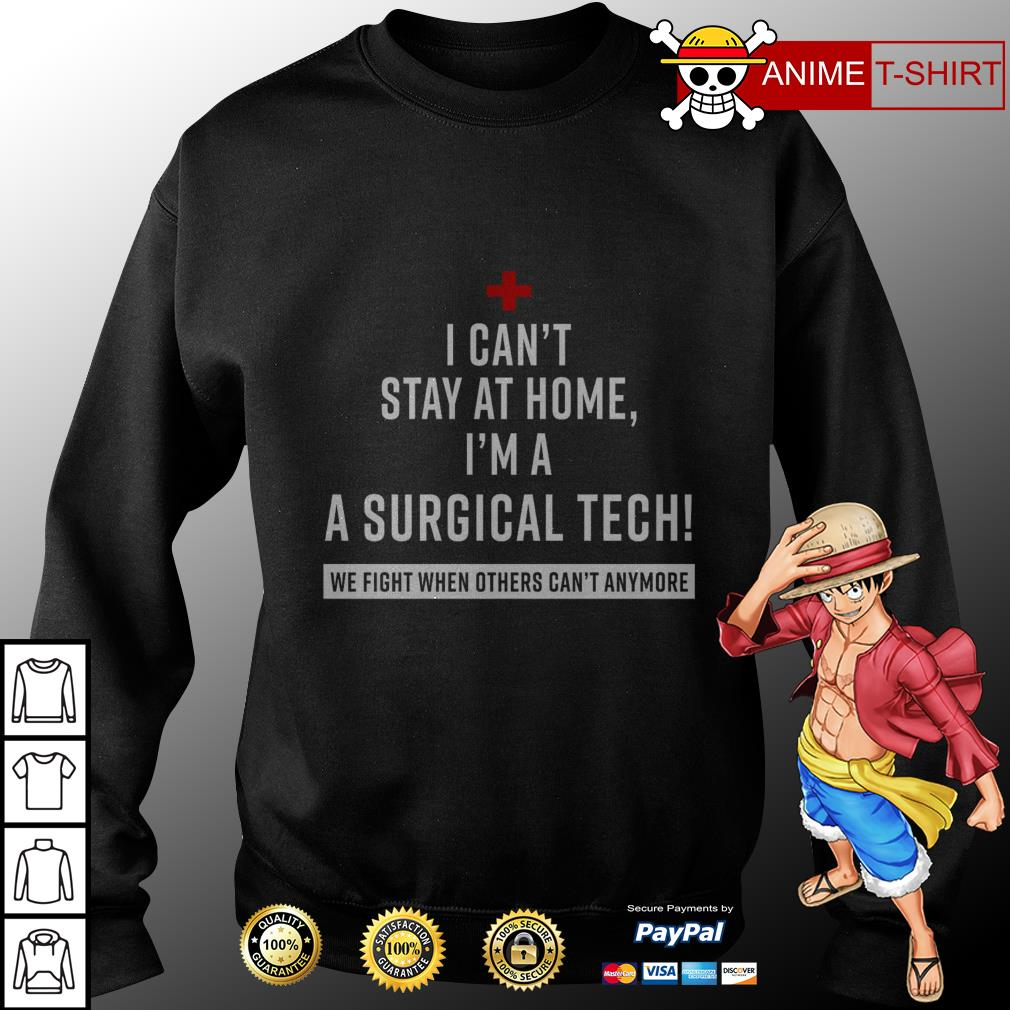 Official I can't stay at home I'm a surgical tech we fight when others can't anymore sweater