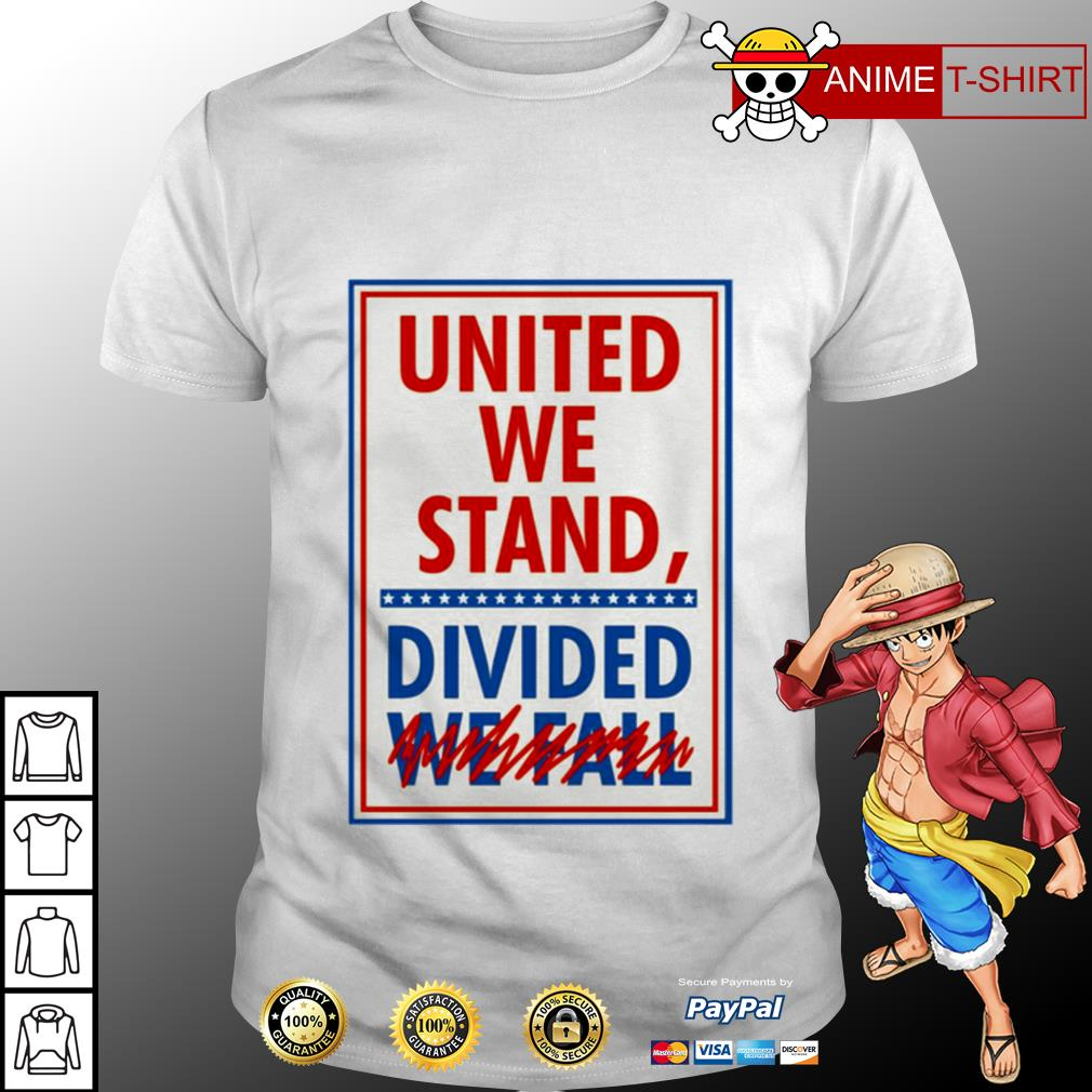 United we stand divided we fall shirt