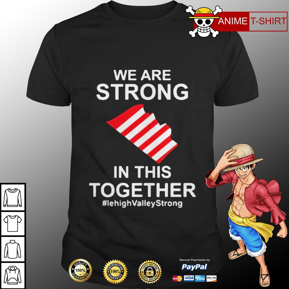 We are strong in this together shirt