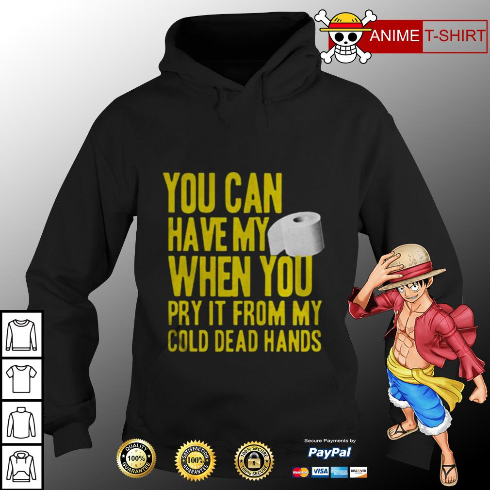 You can have my when you pry it from my cold dead hands hoodie