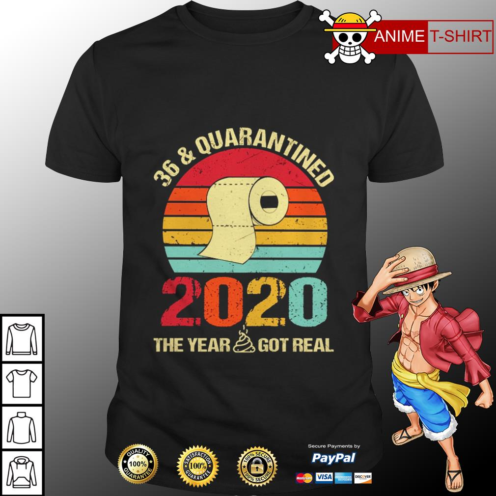 36 and quarantined 2020 the year shit got real vintage shirt