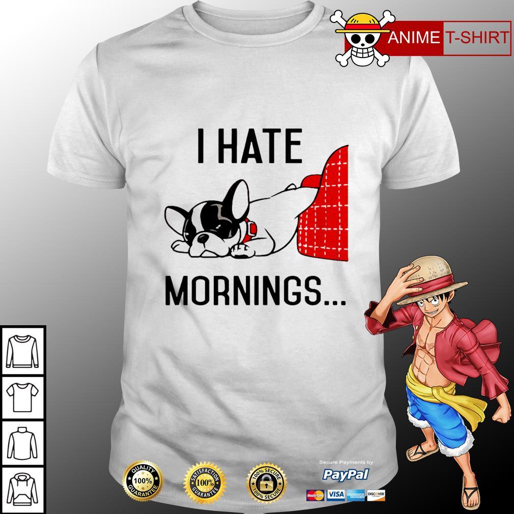 Bulldog I hate mornings shirt