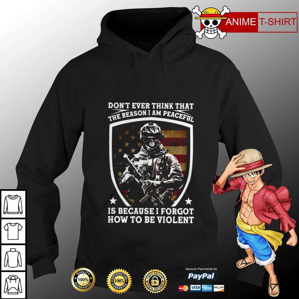 Don't ever think that the reason I am peaceful is because I forgot how to be violent hoodie