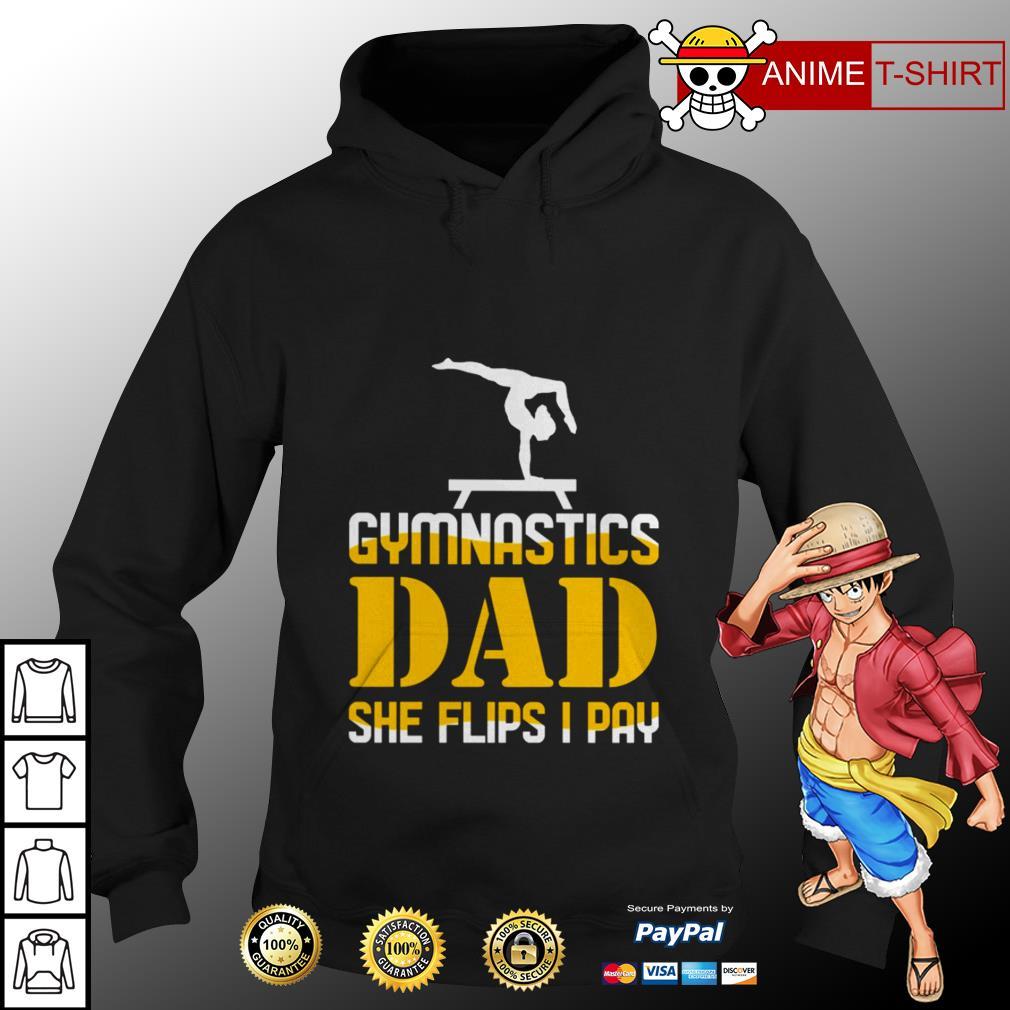 Gymnastics dad she flips I pay hoodie