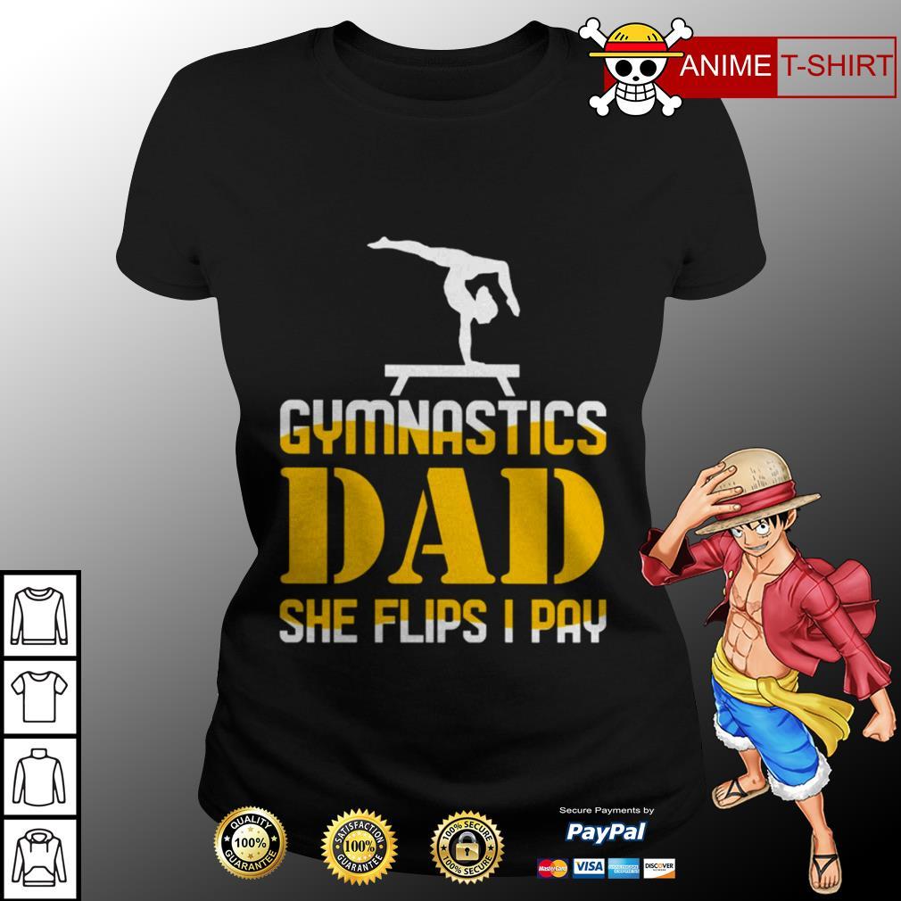 Gymnastics dad she flips I pay ladies tee