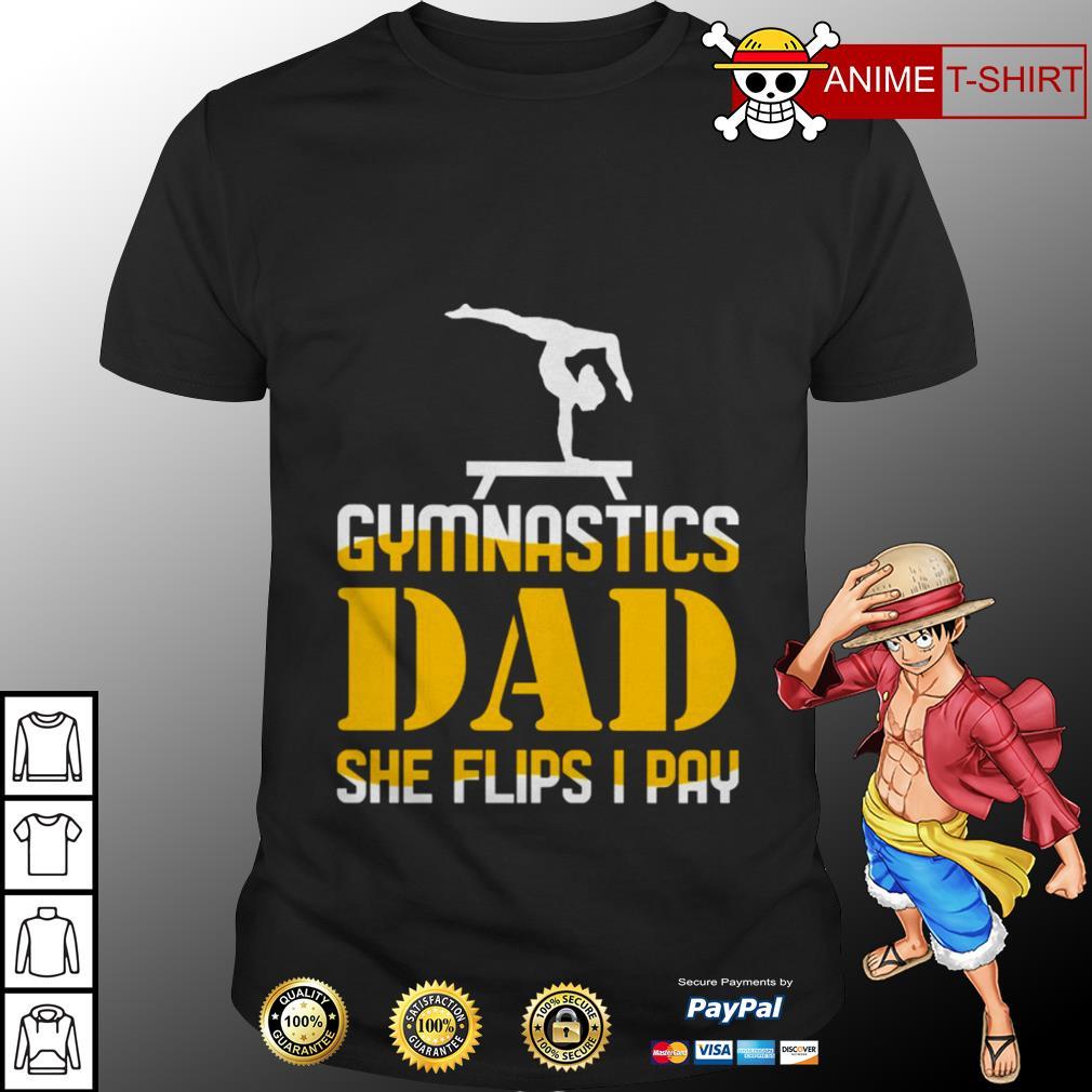 Gymnastics dad she flips I pay shirt
