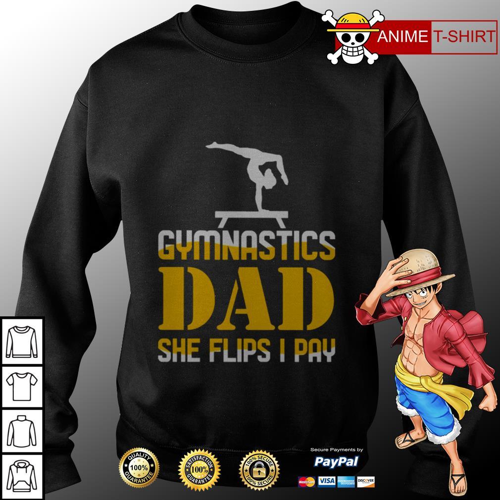 Gymnastics dad she flips I pay sweater