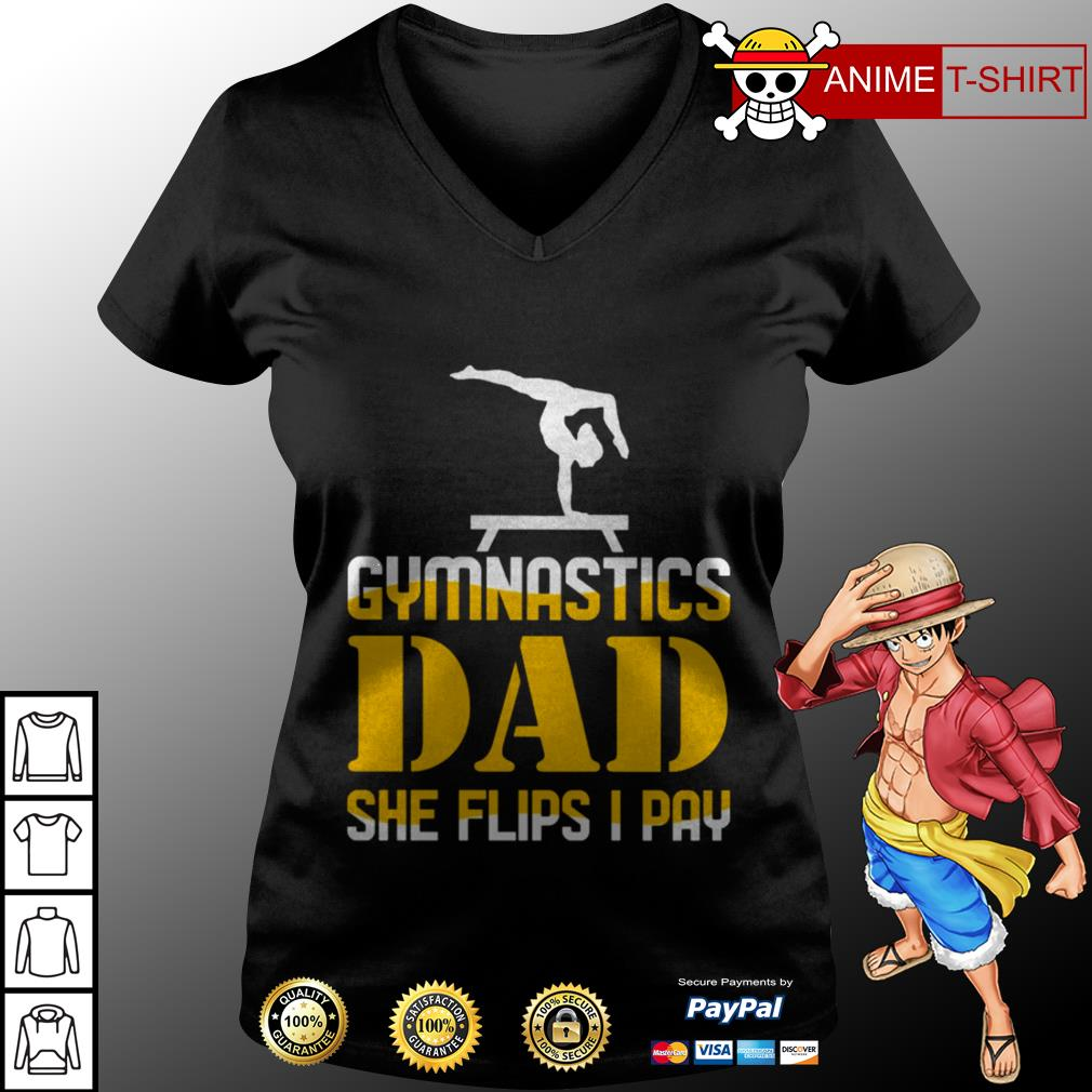Gymnastics dad she flips I pay v-neck t-shirt