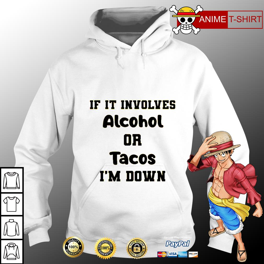 If It involves alcohol or tacos I'm down hoodie
