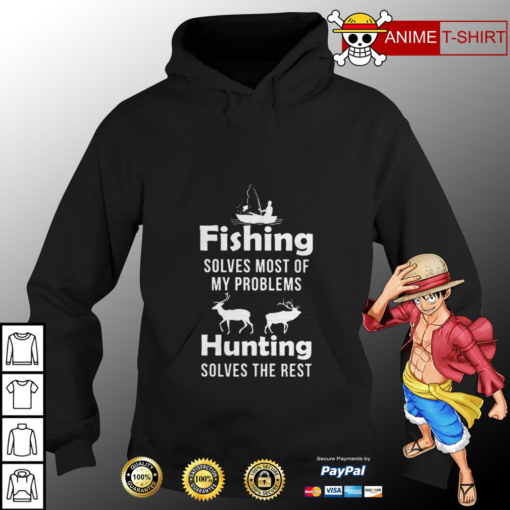Official Fishing solves most of my problems hunting solves the rest hoodie