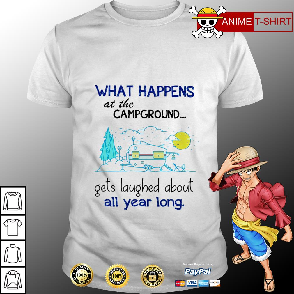 Official What happens at the campground gets laughed about all year long shirt