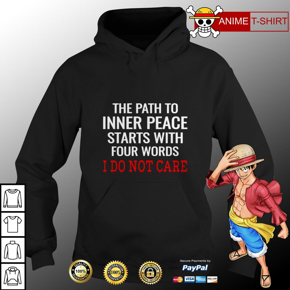 The path to inner peace starts with four words I do not care hoodie
