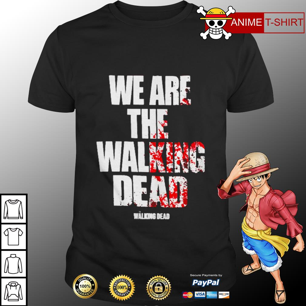 We are the walking dead shirt