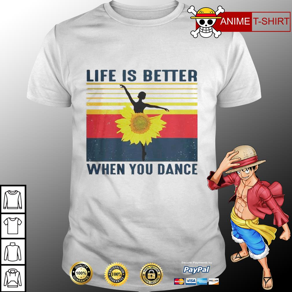 Life is better when you dance vintage shirt