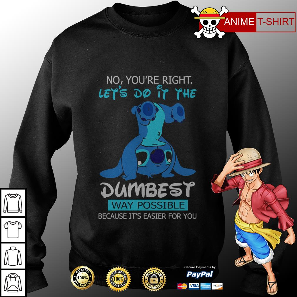 Stitch no you're right let's do it the dumbest way possible  Sweater