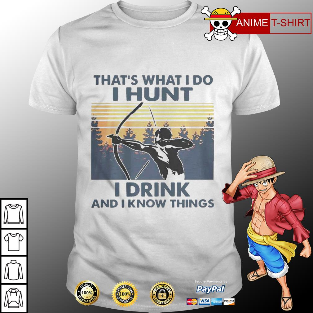 That's what I do I hunt I drink and I know things vintage shirt