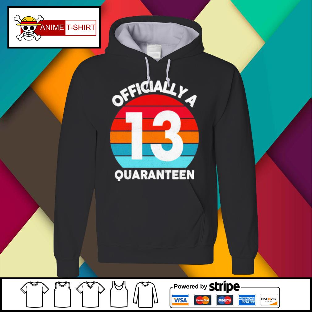 13th years Officially a Quaranteen s Hoodie
