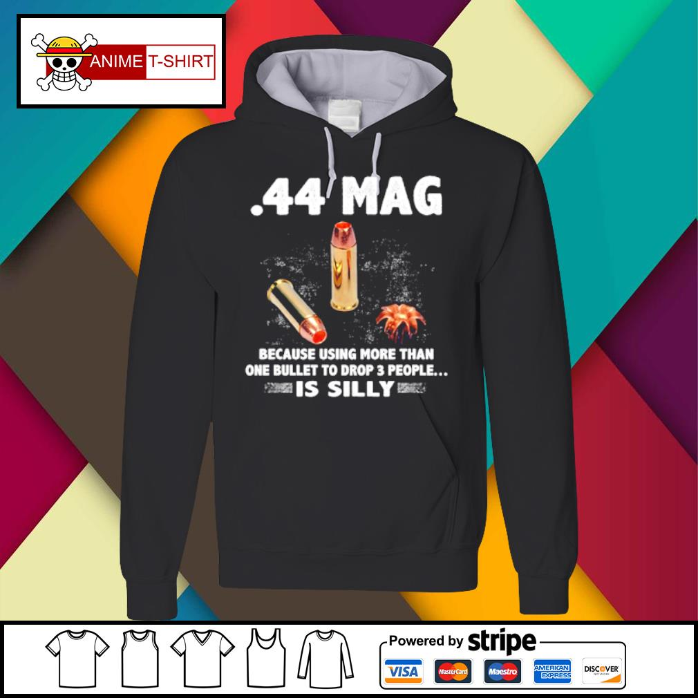 44 mag because using more than one bullet to drop 3 people is silly s Hoodie