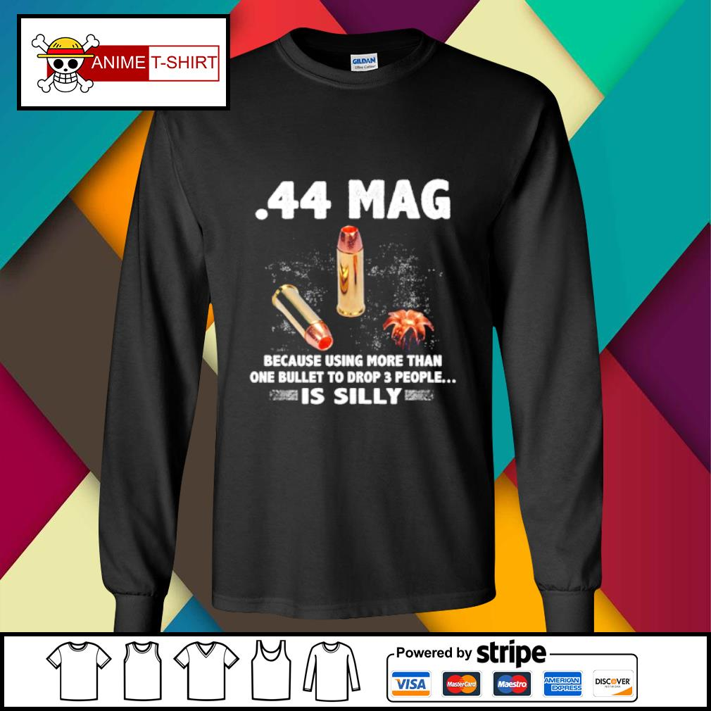 44 mag because using more than one bullet to drop 3 people is silly s longsleeve-tee