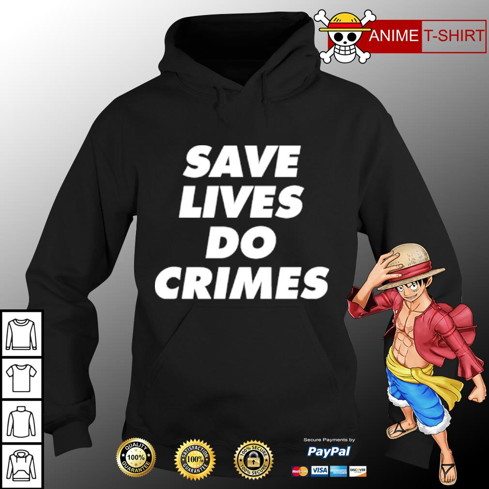 Save lives do crimes s hoodie