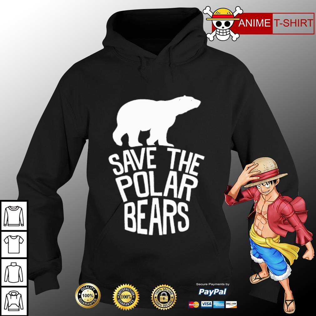 Save the polar bears s hoodie