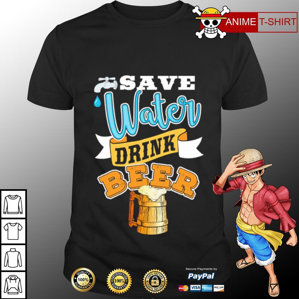 Save water drink beer shirt